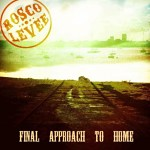 Rosco Levee - Final Approach To Home Album Review