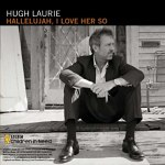 Hugh+Laurie+-+Hallelujah%2C+I+Love+Her+So+Single+Review