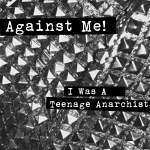 Against+Me%21+-+I+Was+A+Teenage+Anarchist+Single+Review