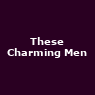 View all These Charming Men tour dates