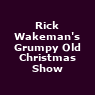 View all Rick Wakeman's Grumpy Old Christmas Show tour dates