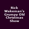 View all Rick Wakeman's Grumpy Old Christmas Show tour dates