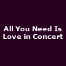 View all All You Need Is Love in Concert tour dates
