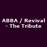 View all ABBA / Revival - The Tribute tour dates