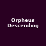 View all Orpheus Descending tour dates