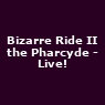 Bizarre Ride II the Pharcyde - Live!