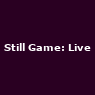 View all Still Game: Live2 tour dates