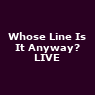 View all Whose Line Is It Anyway? LIVE tour dates