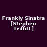 View all Frankly Sinatra [Stephen Triffitt] tour dates