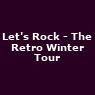 View all Let's Rock - The Retro Winter Tour tour dates