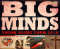 View all Big Minds tour dates