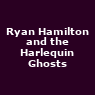 View all Ryan Hamilton and the Harlequin Ghosts tour dates