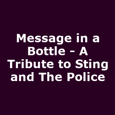 Message in a Bottle - A Tribute to Sting and The Police