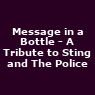 View all Message in a Bottle - A Tribute to Sting and The Police tour dates