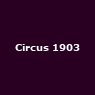 View all Circus 1903 tour dates