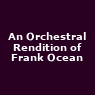 View all Orchestra Orange: A Live Rendition Of Frank Ocean tour dates