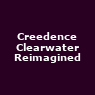 View all Creedence Clearwater Reimagined tour dates