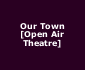 View all Our Town [Open Air Theatre] tour dates