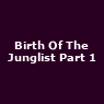 View all Birth Of The Junglist Part 1 tour dates