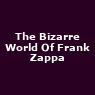 View all The Bizarre World Of Frank Zappa tour dates
