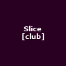 View all Slice [club] tour dates
