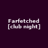 View all Farfetched [club night] tour dates