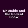 View all Dr Diablo and the Rodent Show tour dates