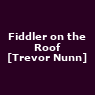 View all Fiddler on the Roof [Trevor Nunn] tour dates