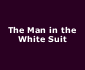 View all The Man in the White Suit tour dates