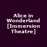View all Alice in Wonderland [Immersion Theatre] tour dates