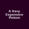 View all A Very Expensive Poison tour dates