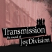 Transmission [The Sound of Joy Division]