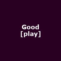 Good [play]