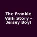 The Frankie Valli Story - Jersey Boy!