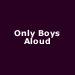 Only Boys Aloud