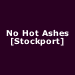 No Hot Ashes [Manchester]