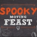 Spooky Moving Feast