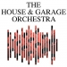 The House and Garage Orchestra