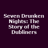Seven Drunken Nights - The Story of the Dubliners
