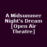 A Midsummer Night's Dream [Open Air Theatre]