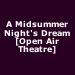 A Midsummer Night's Dream [Open Air Theatre]
