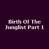 Birth Of The Junglist Part 1
