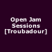 Open Jam Sessions [Troubadour]
