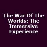 The War Of The Worlds: The Immersive Experience