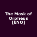 The Mask of Orpheus [ENO]