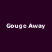 Gouge Away