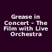 Grease in Concert - The Film with Live Orchestra