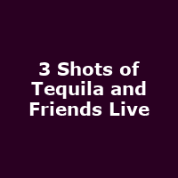 3 Shots of Tequila and Friends Live