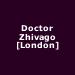 Doctor Zhivago [London]