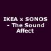 IKEA x SONOS - The Sound Affect